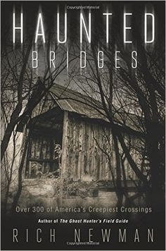 Haunted Bridges: Over 300 of America's Creepiest Crossings (9780738748474): Rich Newman: Books
