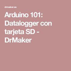 Arduino 101: Datalogger con tarjeta SD - DrMaker