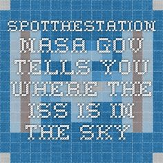 spotthestation.nasa.gov - tells you where the ISS is in the sky.