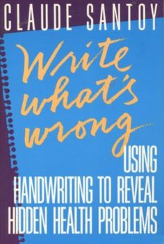 Write What's Wrong: Using Handwriting to Reveal Hidden Health Problems by Claude Santoy. $4.49. Author: Claude Santoy. Publisher: Paragon House Publishers; 1st edition (June 1992). Publication: June 1992