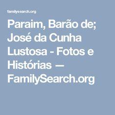 Paraim, Barão de; José da Cunha Lustosa - Fotos e Histórias — FamilySearch.org