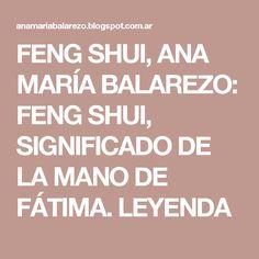 FENG SHUI, ANA MARÍA BALAREZO: FENG SHUI, SIGNIFICADO DE LA MANO DE FÁTIMA. LEYENDA