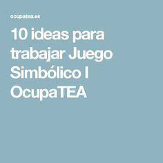 10 ideas para trabajar Juego Simbólico I OcupaTEA