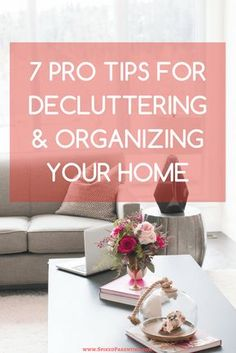 7 Pro Tips for Decluttering and Organizing Problem Areas In Your Home
