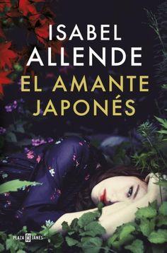 """Agosto 2015. """"El amante japonés"""" Isabel Allende. A los veintidós años, sospechando que tenían el tiempo contado, Ichimei y Alma se atragantaron de amor para consumirlo entero, pero mientras intentaban agotarlo, más imprudente era el deseo, y quien diga que todo fuego se apaga tarde o temprano, se equivoca..."""