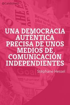 Una democracia auténtica precisa de unos medios de comunicación independientes –…