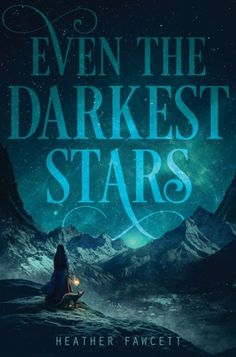 It's Live!! Cover Reveal: Even the Darkest Stars by Heather Fawcett + Giveaway (Intl) - The Official YABC Blog