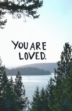 Yes! You are loved and you are awesome!