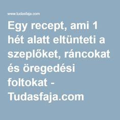 Egy recept, ami 1 hét alatt eltünteti a szeplőket, ráncokat és öregedési foltokat - Tudasfaja.com Dark Spots, Wellness, Education, Health, Health Care, Dark Stains, Onderwijs, Learning, Stains