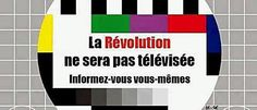 PARTAGE OF ANONNEWS  FRANCOPHONE............ON FACEBOOK................THE REVOLUTION WILL NOT BE TELEVISED ..... YOU TELL YOURSELF..............