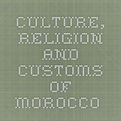 Culture, Religion and Customs of Morocco.