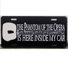 Phantom of the Opera is Here Inside My Car License Plate Car Tag. $12.00, via Etsy. Hilarious!