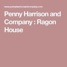 Penny Harrison and Company : Ragon House
