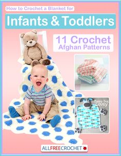 Ever want to learn how to crochet a blanket for infants & toddlers? We have 11 crochet afghan patterns just for you!