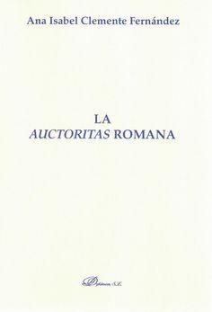 """La """"auctoritas"""" romana / Ana Isabel Clemente Fernández. - 2013"""