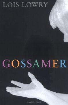 """Gossamer"" by Lois Lowry...a wonderful dream world, presented by Lois Lowry.  Touching and mysterious."