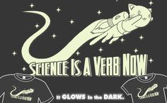 Science Is A Verb Now Shirt