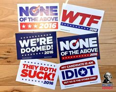 Get our 6 bestselling bumper stickers for 1 low price! Includes the following bumper stickers: We're Doomed, None of the Above v1, None of the Above v2, WTF, They Both Suck and the classic My Candidat