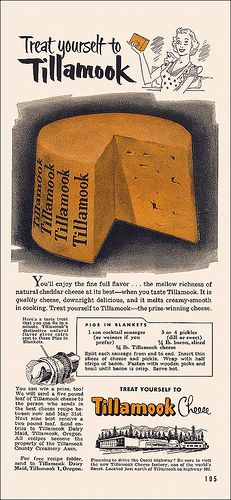 Treat yourself to Tillamook Cheese (1950).  The very best cheese in the world..