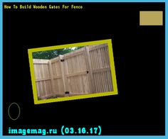 How To Build Wooden Gates For Fence 180723 - The Best Image Search