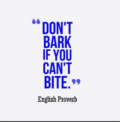 This is so true! A lot of people have things to say but it usually happens when you are not present. Don't bark if you can't bite