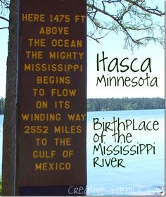 Minnesota: Birthplace of the Mississippi River.  We always took Mia hiking along the Mississippi when she was an infant.  Beautiful.