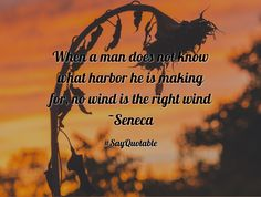 Quotes about When a man does not know what harbor he is making for, no wind is the right wind ~Seneca  with images background, share as cover photos, profile pictures on WhatsApp, Facebook and Instagram or HD wallpaper - Best quotes