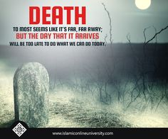 """Every soul will taste death..!"" [Quran 3:185] So remember your death as the Prophet (pbuh) advised, in order to stay focused in this life on the true goals. Dr. Bilal Philips"