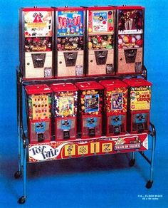 Gumball Machines  when they were      1 Cent, 5 Cents, and 10 Cents