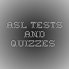 ASL TESTS AND QUIZZES