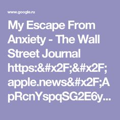 My Escape From Anxiety - The Wall Street Journal https://apple.news/ApRcnYspqSG2E6yVqGhWyzw - Google Search
