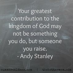 "Sometimes it can be hard to see the worth of building our lives and ministry at home when our days feel overwhelming and isolating. If you are in that place, questioning the labor you pour into each day, come and be reminded of the purpose and intention God has given you- after all, ""your greatest contribution to the Kingdom of God, might not be something you do, but someone you raise."""