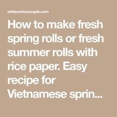 How to make fresh spring rolls or fresh summer rolls with rice paper. Easy recipe for Vietnamese spring rolls, rice paper rolls recipe, summer rolls recipe