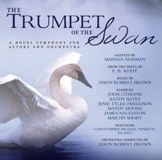 Trumpet of the Swan, a classic children's book with illustrations and music Jason Robert Brown, Trumpeter Swan, John Lithgow, Book Study, Music Classroom, Classroom Ideas, The Ranch, Book Club Books, Childrens Books
