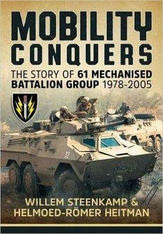 Mobility Conquers: The Story of 61 Mechanised Battalion Group by Willem Steenkamp Military Photos, Military History, History Books, World History, New Books, Books To Read, Brothers In Arms, Defence Force, Movies