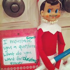 """elf on the shelf, """"I moustache you a question"""". Not only did the elf have a moustache, the kids woke up with one too!"""