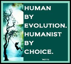 Human by Evolution. Humanist by Choice.  I believe in real living creatures, not made up fairy tales from a book men wrote to control others, to me the bible is evil and false....