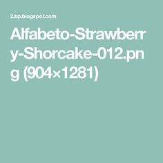 Alfabeto-Strawberry-Shorcake-012.png (904×1281)