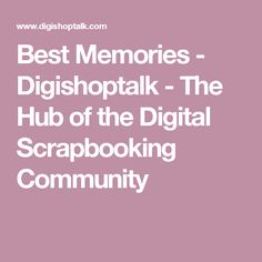 Best Memories - Digishoptalk - The Hub of the Digital Scrapbooking Community