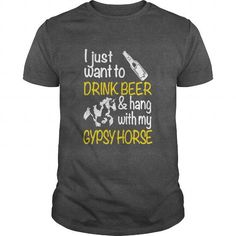 Awesome Tee I Just Want To Drink Beer And Hang With My Gypsy Horse Shirts & Tees