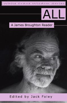 ALL: A James Broughton Reader eBook: James Broughton, Jack Foley, Joel Singer, Bo Young, Dan Vera: Amazon.com:  James Broughton (November 10, 1913 – May 17, 1999) was an American poet and poetic filmmaker. He was part of the San Francisco Renaissance, a precursor to the Beat poets.