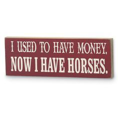 Now I Have Horses Sign