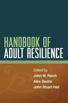 Handbook of Adult Resilience by John W. Reich PhD