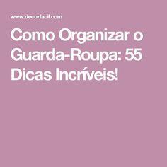 Como Organizar o Guarda-Roupa: 55 Dicas Incríveis!