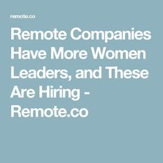 Remote Companies Have More Women Leaders, and These Are Hiring - Remote.co