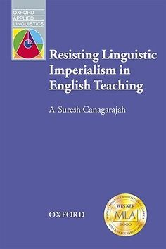 Resisting linguistic imperialism in English teaching / A. Suresh Canagarjah - Oxford : Oxford University Press, 1999