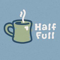 Life Is Good:  Half Full Everyday