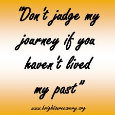 Dont judge my journey if you havent lived my past #sobriety #cleanandsober