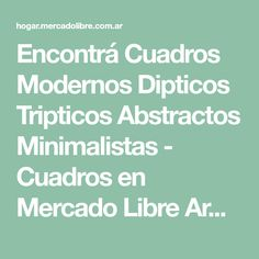 Encontrá Cuadros Modernos Dipticos Tripticos Abstractos Minimalistas - Cuadros en Mercado Libre Argentina. Descubrí la mejor forma de comprar online.