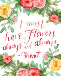 I Must Have Flowers Always And Always 8x10 by FloralDesignbyErin - instant download